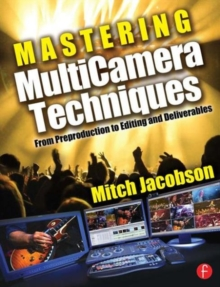 Image for Mastering multicamera techniques  : from preproduction to editing and deliverables