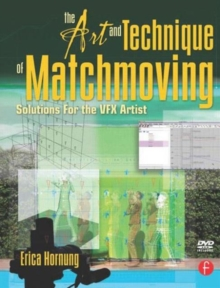 Image for The art and technique of matchmoving  : solutions for the VFX artist