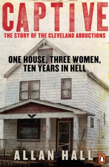 Image for Captive  : one house, three women, ten years in hell
