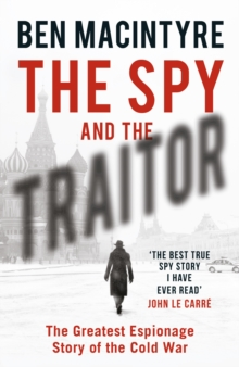 Image for The Spy and the Traitor : The Greatest Espionage Story of the Cold War