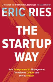 Image for The startup way  : how entrepreneurial management transforms culture and drives growth