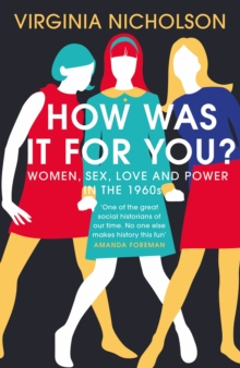Image for How was it for you?  : women, sex, love and power in the 1960s
