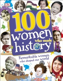 100 women who made history  : remarkable women who shaped our world - DK