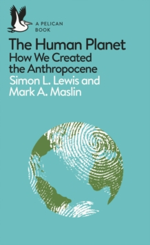 The human planet  : how we created the anthropocene - Lewis, Simon