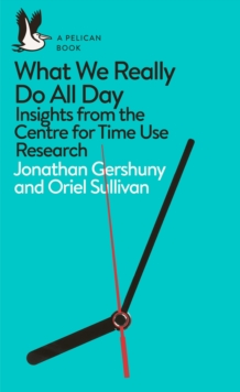 Image for What We Really Do All Day : Insights from the Centre for Time Use Research