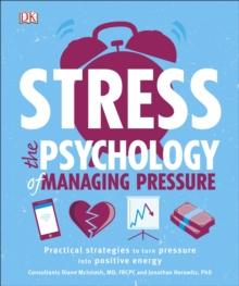 Stress  : the psychology of managing pressure - DK