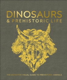 Image for Dinosaurs and prehistoric life  : the definitive visual guide to prehistoric animals
