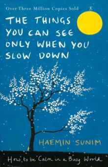Image for The things you can see only when you slow down  : how to be calm in a busy world