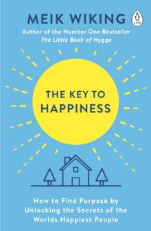 Image for The key to happiness  : how to find purpose by unlocking the secrets of the world's happiest people