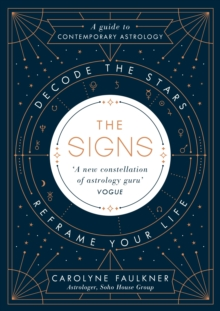 Image for The signs  : decode the stars, reframe your life