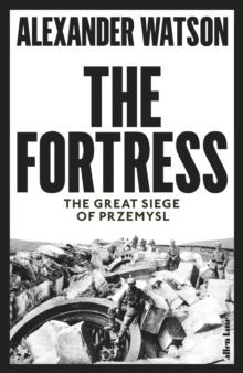 Image for The fortress  : the great siege of Przemyâsl