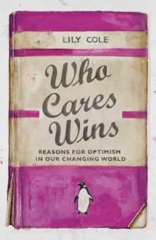 Image for Who cares wins  : reasons for optimism in our changing world