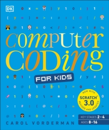 Computer Coding for Kids : A unique step-by-step visual guide, from binary code to building games