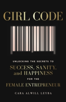 Image for Girl code  : unlocking the secrets to success, sanity and happiness for the female entrepreneur