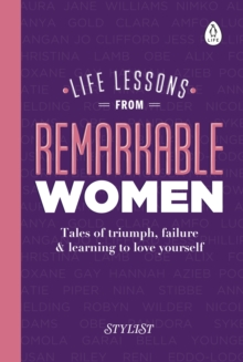 Image for Life lessons from remarkable women  : tales of triumph, failure & learning to love yourself
