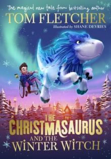 The Christmasaurus and the Winter Witch - Fletcher, Tom