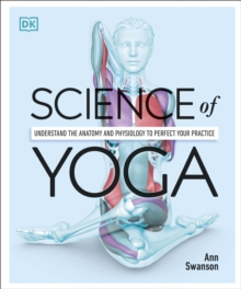 Image for Science of yoga  : understand the anatomy and physiology to perfect your practice