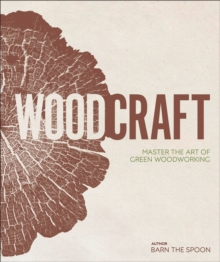 Image for Wood craft  : master the art of green woodworking