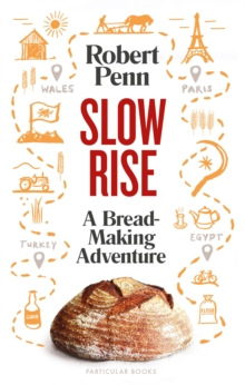 Image for Slow rise  : the life-giving adventure of making real bread