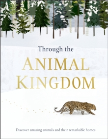 Image for Through the animal kingdom  : discover amazing animals and their remarkable homes