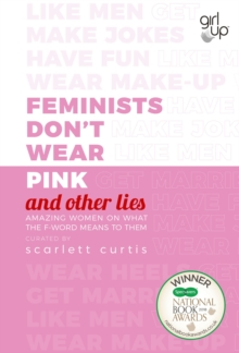 Image for Feminists don't wear pink and other lies  : amazing women on what the F-word means to them