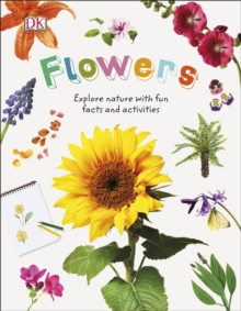 Flowers  : explore nature with fun facts and activities - DK