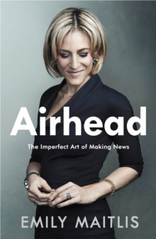 Image for Airhead  : the imperfect art of making news