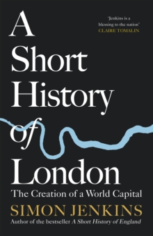 Image for A Short History of London : The Creation of a World Capital