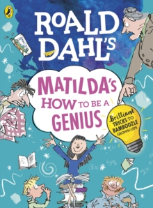 Roald Dahl's Matilda's how to be a genius  : brilliant tricks to bamboozle grown-ups