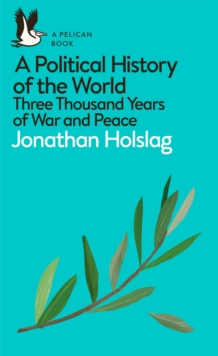 Image for A political history of the world  : three thousand years of war and peace