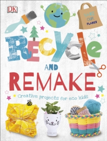 Image for Recycle and Remake : Creative Projects for Eco Kids