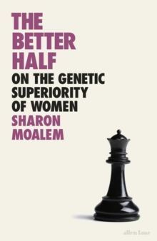 Image for The better half  : on the genetic superiority of women