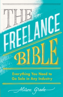 Image for The freelance bible  : everything you need to go solo in any industry
