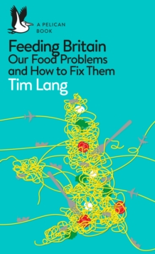 Feeding Britain  : our food problems and how to fix them - Lang, Tim