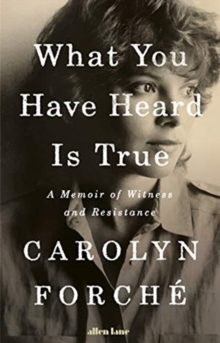 Image for What you have heard is true  : a memoir of witness and resistance
