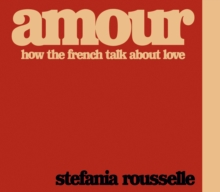Image for Amour : How the French Talk about Love
