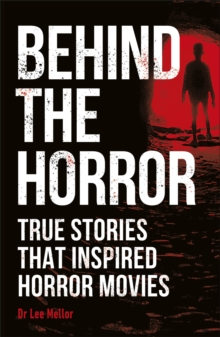 Image for Behind the horror  : true stories that inspired horror movies
