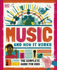 Music and how it works  : the complete guide for kids - DK