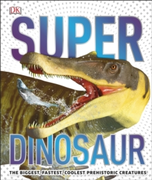 SuperDinosaur  : the biggest, fastest, coolest dinosaurs and prehistoric life - DK