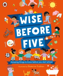 Wise before five  : amazing things to know before you start school - Trukhan, Ekaterina