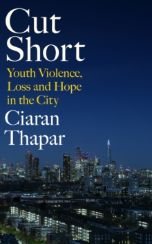 Image for Cut short  : youth violence, loss and hope in the city