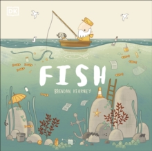 Fish  : a tale about ridding the ocean of plastic pollution - DK