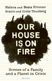 Image for Our House is on Fire : Scenes of a Family and a Planet in Crisis