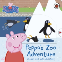 Peppa's zoo adventure  : a push-and-pull adventure - Peppa Pig
