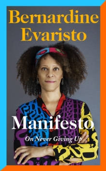 Manifesto  : on never giving up - Evaristo, Bernardine