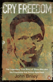 Image for Cry freedom  : the legendary true story of Steve Biko and the friendship that defied Apartheid