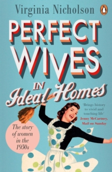 Image for Perfect wives in ideal homes  : the story of women in the 1950s