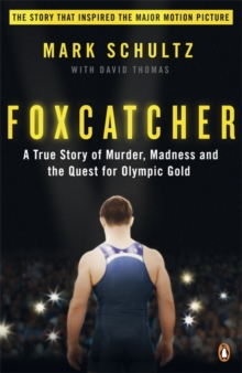 Image for Foxcatcher  : a true story of murder, madness, and the quest for Olympic gold