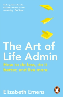 Image for The art of life admin  : how to do less, do it better, and live more