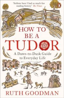 Image for How to be a Tudor  : a dawn-to-dusk guide to everyday life